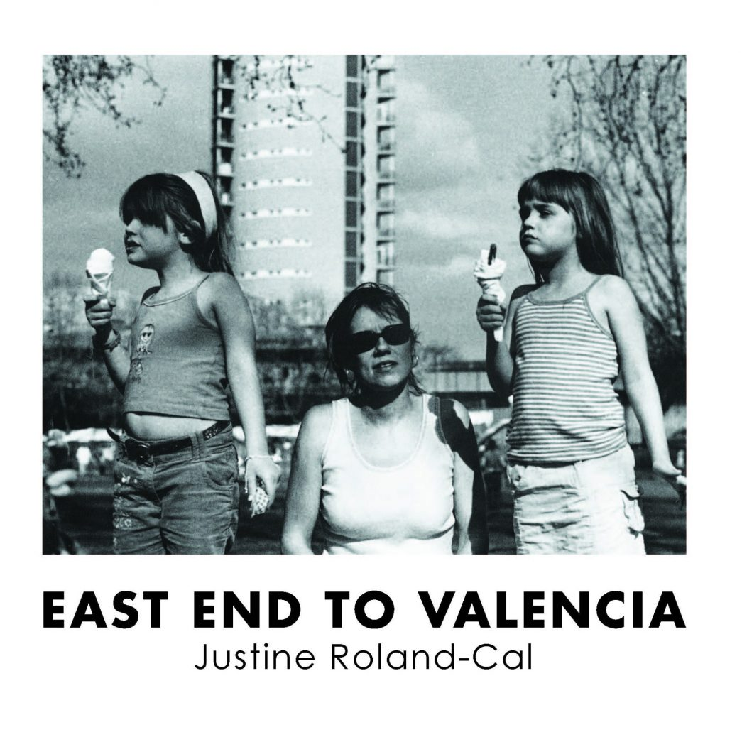 Book by Justine Roland-Cal - East End to Valencia - Justine Roland Cal